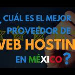 ¿Cuál es el Mejor Web Hosting en México?