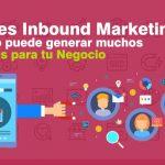 Qué es Inbound Marketing y cómo puede generar muchos Clientes para tu Negocio